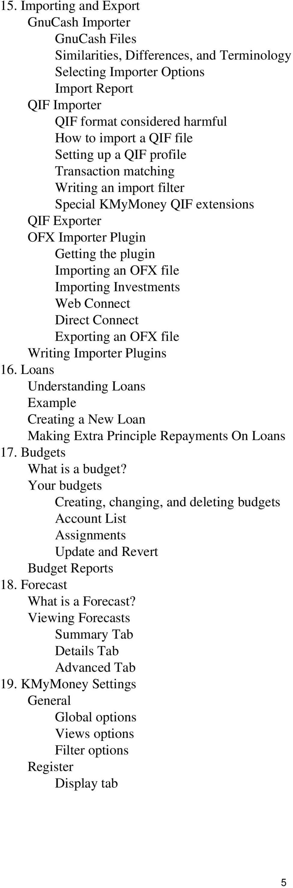 Investments Web Connect Direct Connect Exporting an OFX file Writing Importer Plugins 16. Loans Understanding Loans Example Creating a New Loan Making Extra Principle Repayments On Loans 17.