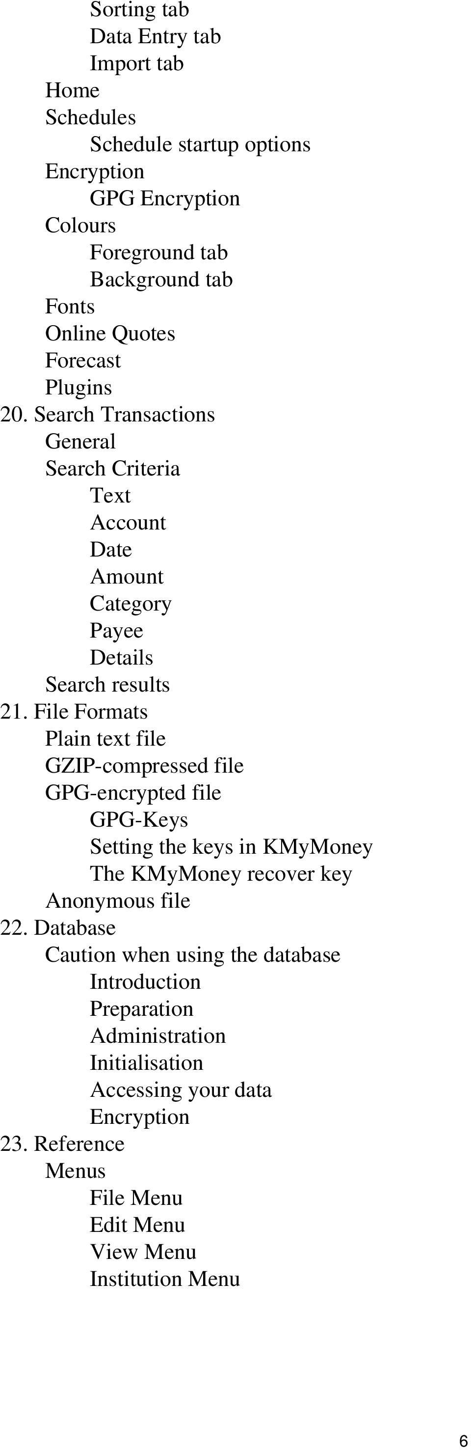 File Formats Plain text file GZIP-compressed file GPG-encrypted file GPG-Keys Setting the keys in KMyMoney The KMyMoney recover key Anonymous file 22.