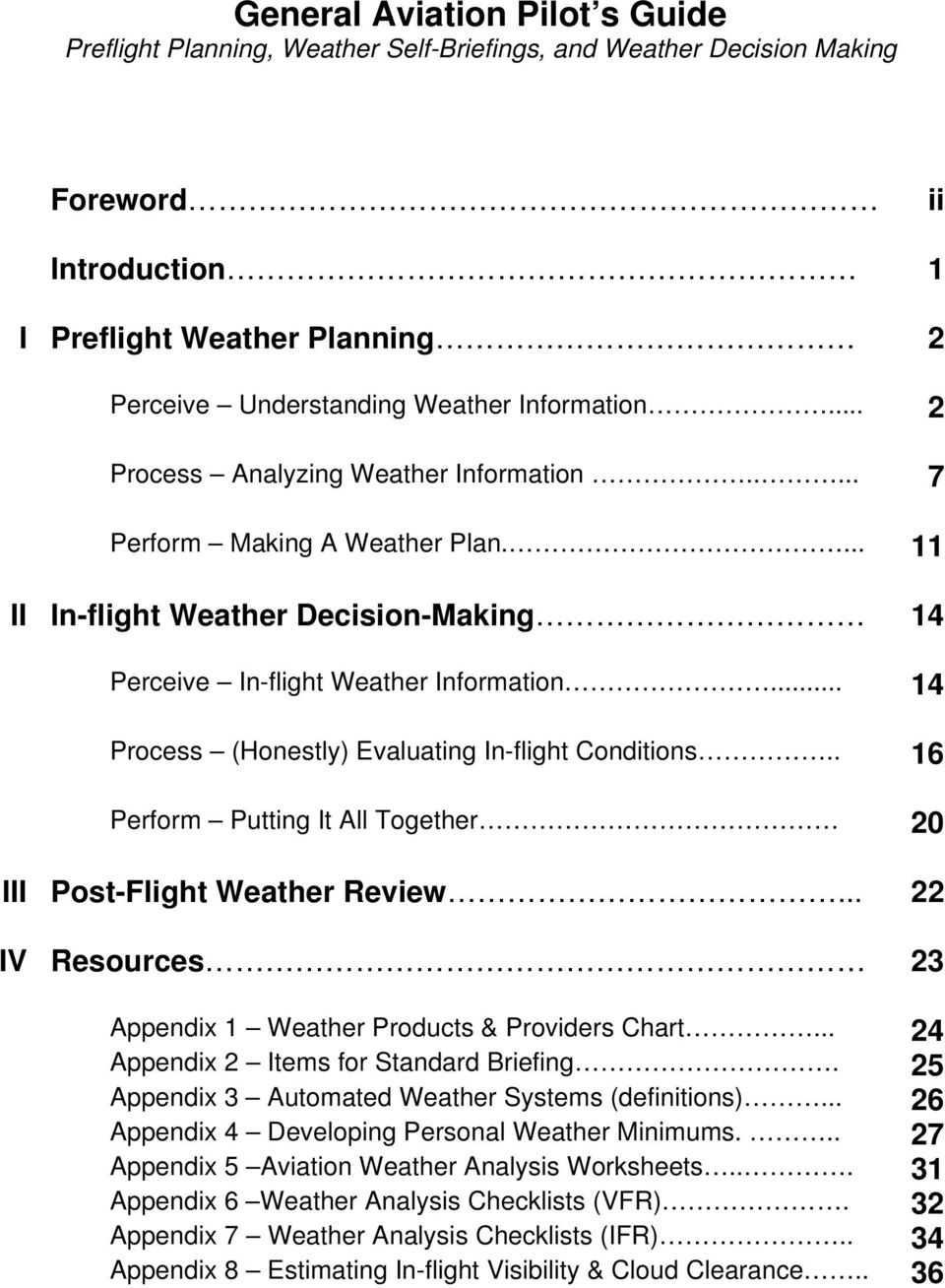 .. 14 Process (Honestly) Evaluating In-flight Conditions.. 16 Perform Putting It All Together 20 III Post-Flight Weather Review... 22 IV Resources 23 Appendix 1 Weather Products & Providers Chart.