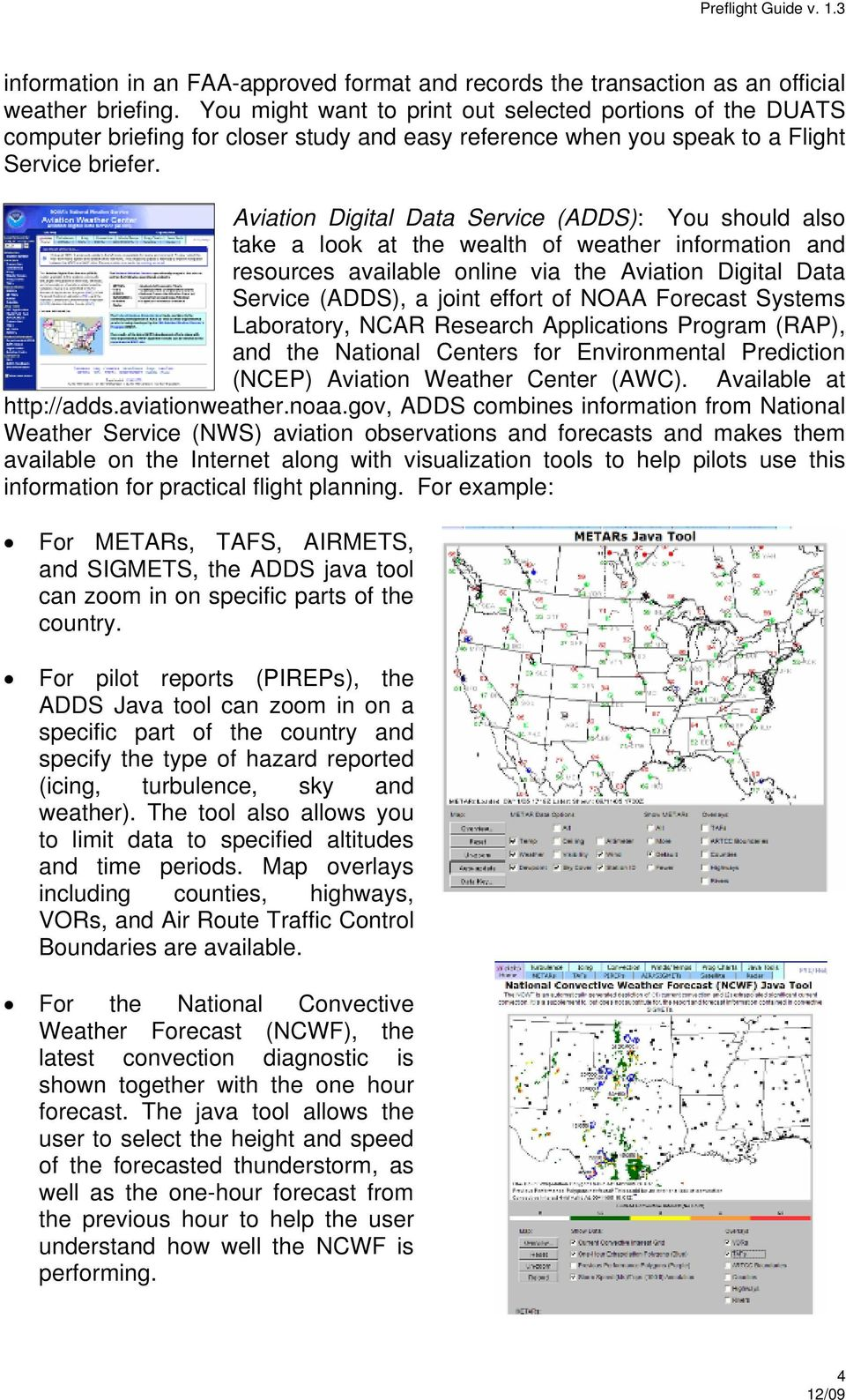 Aviation Digital Data Service (ADDS): You should also take a look at the wealth of weather information and resources available online via the Aviation Digital Data Service (ADDS), a joint effort of