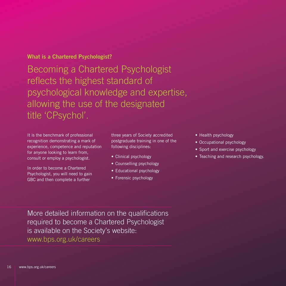 In order to become a Chartered Psychologist, you will need to gain GBC and then complete a further three years of Society accredited postgraduate training in one of the following disciplines: