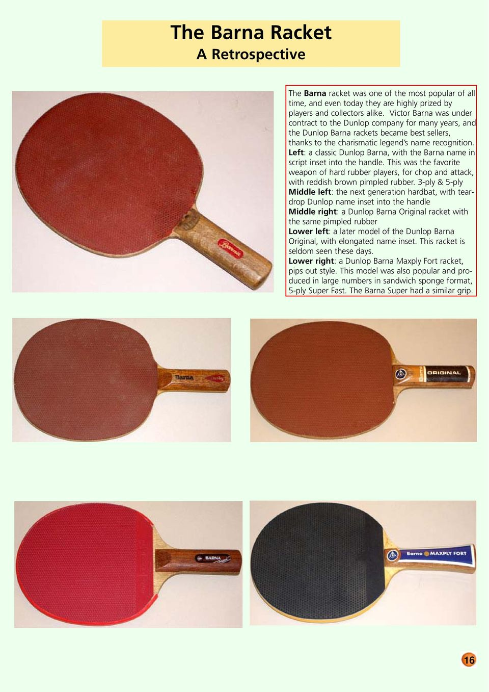 Left: a classic Dunlop Barna, with the Barna name in script inset into the handle. This was the favorite weapon of hard rubber players, for chop and attack, with reddish brown pimpled rubber.