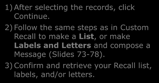 Recall: Standard recall using MyList - select to make a List or Labels & Letters 1) After selecting the records, click Continue.