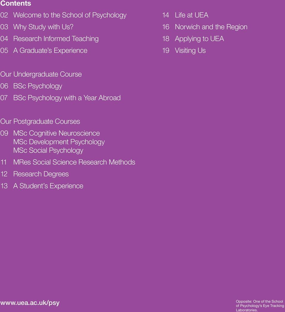 Undergraduate Course 06 BSc Psychology 07 BSc Psychology with a Year Abroad Our Postgraduate Courses 09 MSc Cognitive Neuroscience MSc
