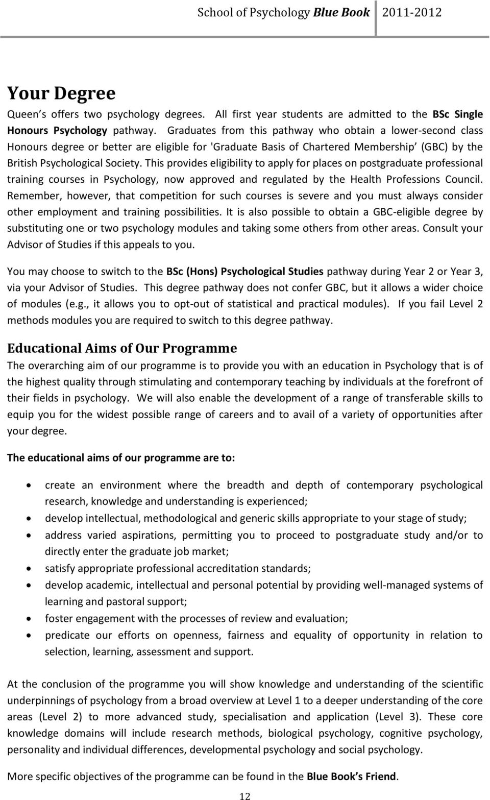 This provides eligibility to apply for places on postgraduate professional training courses in Psychology, now approved and regulated by the Health Professions Council.