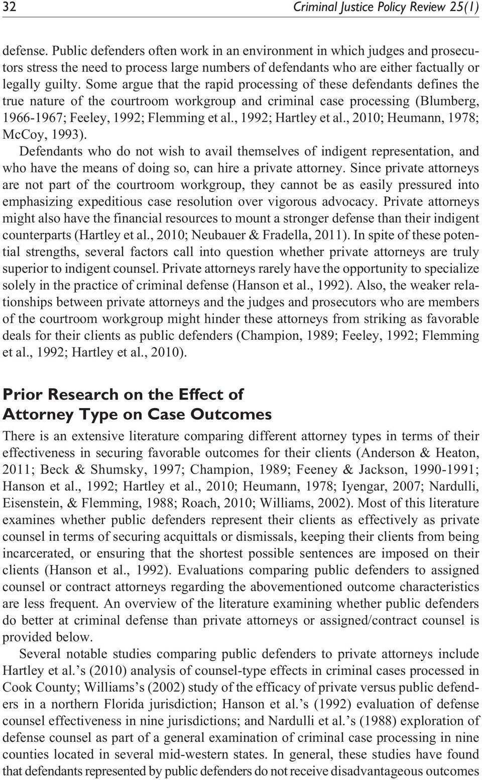 Some argue that the rapid processing of these defendants defines the true nature of the courtroom workgroup and criminal case processing (Blumberg, 1966-1967; Feeley, 1992; Flemming et al.