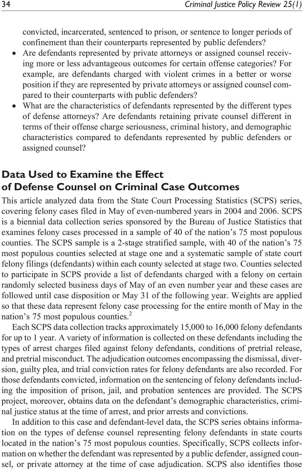 For example, are defendants charged with violent crimes in a better or worse position if they are represented by private attorneys or assigned counsel compared to their counterparts with public