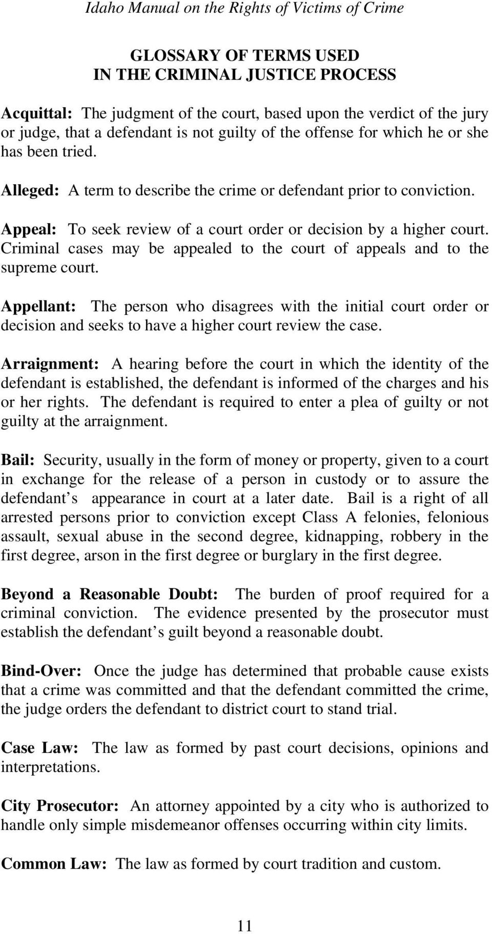 Criminal cases may be appealed to the court of appeals and to the supreme court.