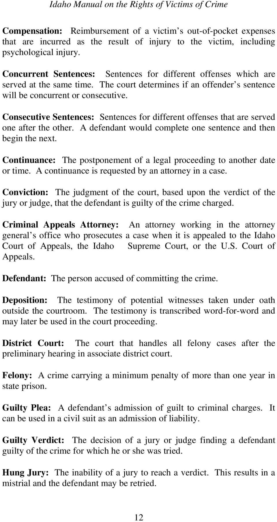 Consecutive Sentences: Sentences for different offenses that are served one after the other. A defendant would complete one sentence and then begin the next.