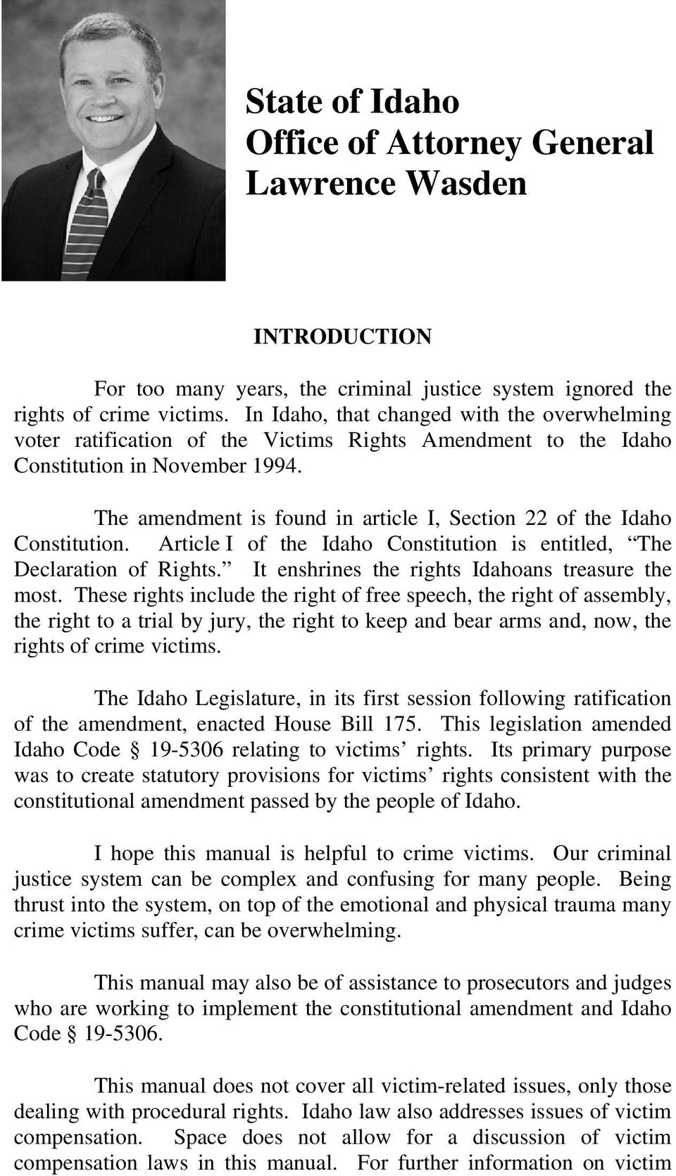 The amendment is found in article I, Section 22 of the Idaho Constitution. Article I of the Idaho Constitution is entitled, The Declaration of Rights.