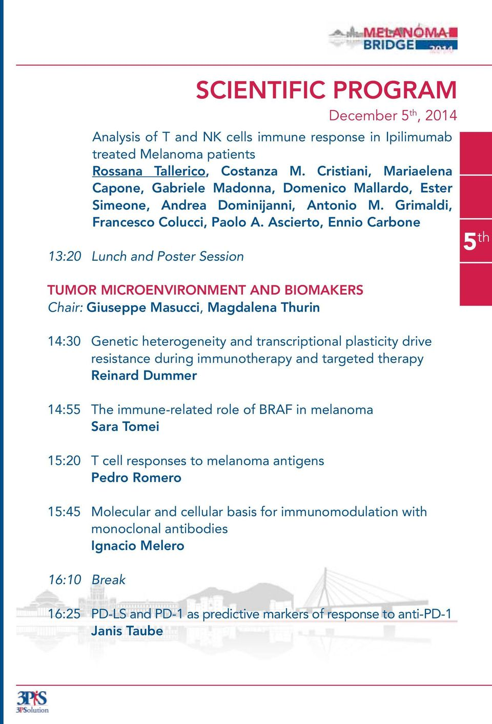 Ascierto, Ennio Carbone 13:20 Lunch and Poster Session Tumor Microenvironment and Biomakers Chair: Giuseppe Masucci, Magdalena Thurin 14:30 Genetic heterogeneity and transcriptional plasticity drive