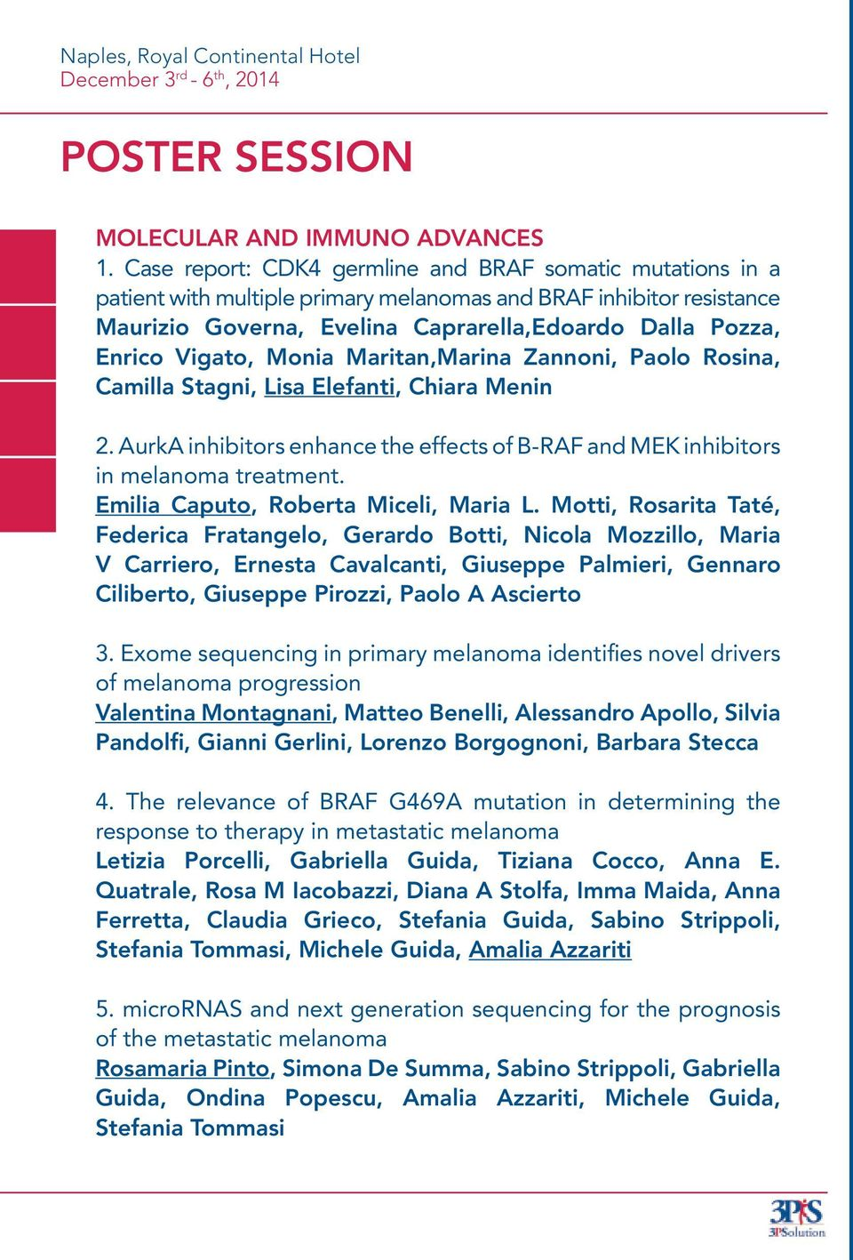 Vigato, Monia Maritan,Marina Zannoni, Paolo Rosina, Camilla Stagni, Lisa Elefanti, Chiara Menin 2. AurkA inhibitors enhance the effects of B-RAF and MEK inhibitors in melanoma treatment.