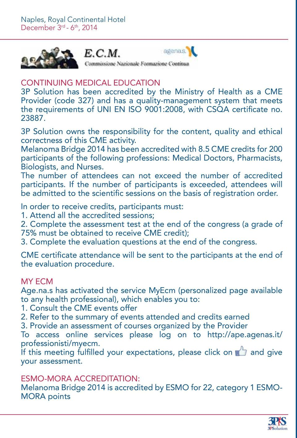 3P Solution owns the responsibility for the content, quality and ethical correctness of this CME activity. Melanoma Bridge 2014 has been accredited with 8.