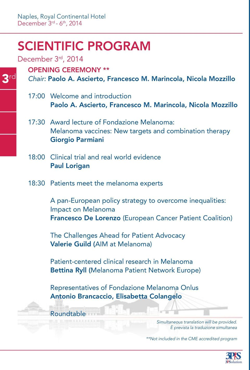 Marincola, Nicola Mozzillo 17:30 Award lecture of Fondazione Melanoma: Melanoma vaccines: New targets and combination therapy Giorgio Parmiani 18:00 Clinical trial and real world evidence Paul