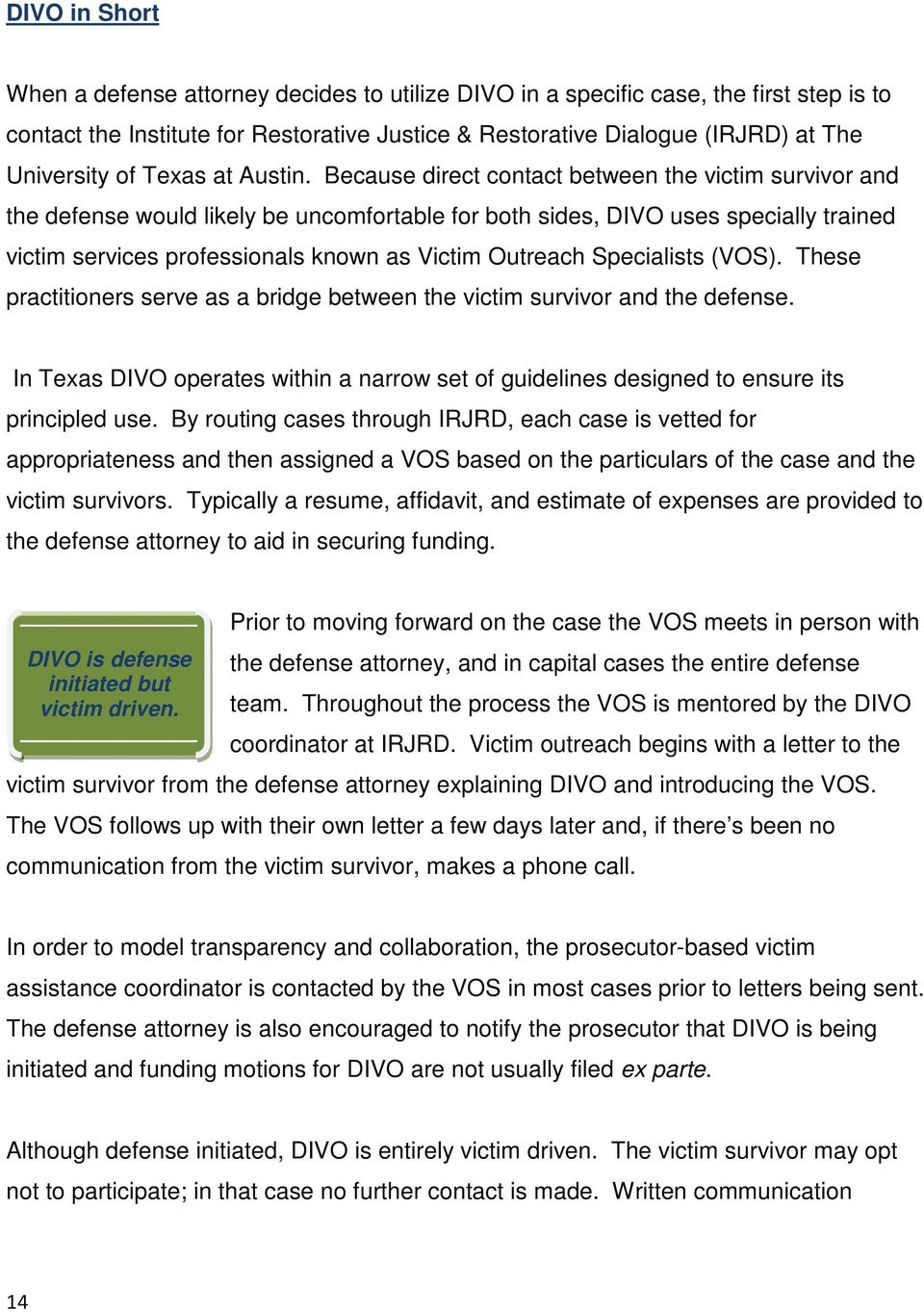 Because direct contact between the victim survivor and the defense would likely be uncomfortable for both sides, DIVO uses specially trained victim services professionals known as Victim Outreach