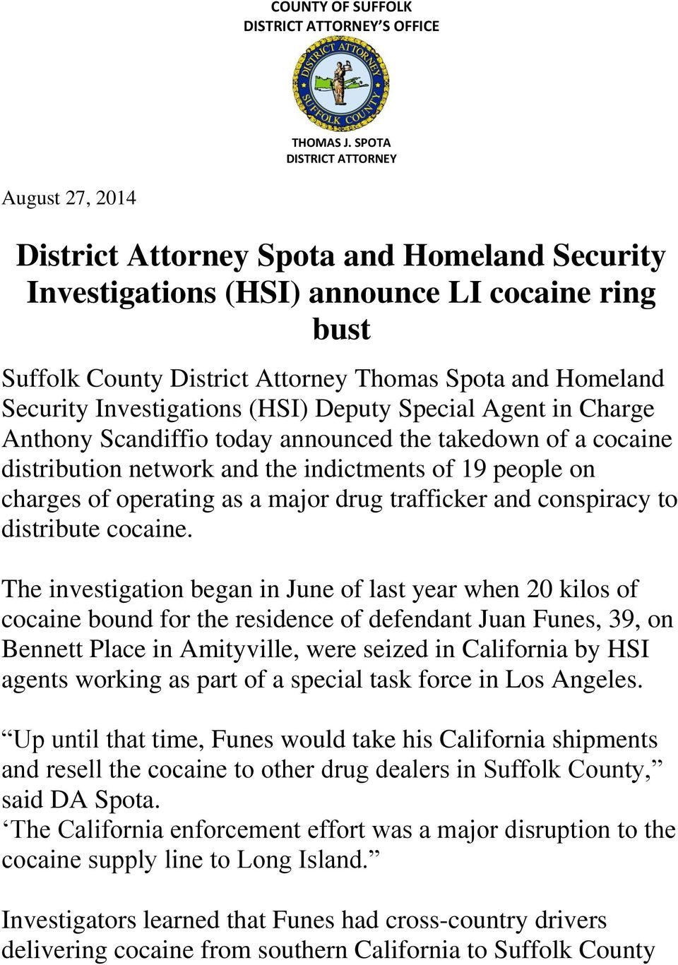 Security Investigations (HSI) Deputy Special Agent in Charge Anthony Scandiffio today announced the takedown of a cocaine distribution network and the indictments of 19 people on charges of operating