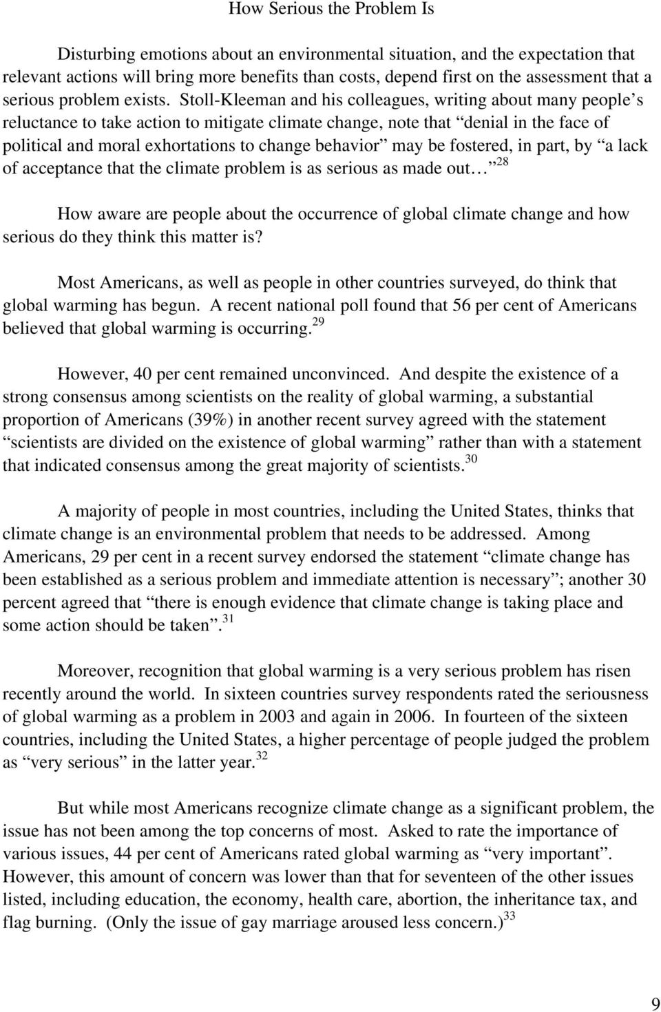 Stoll-Kleeman and his colleagues, writing about many people s reluctance to take action to mitigate climate change, note that denial in the face of political and moral exhortations to change behavior