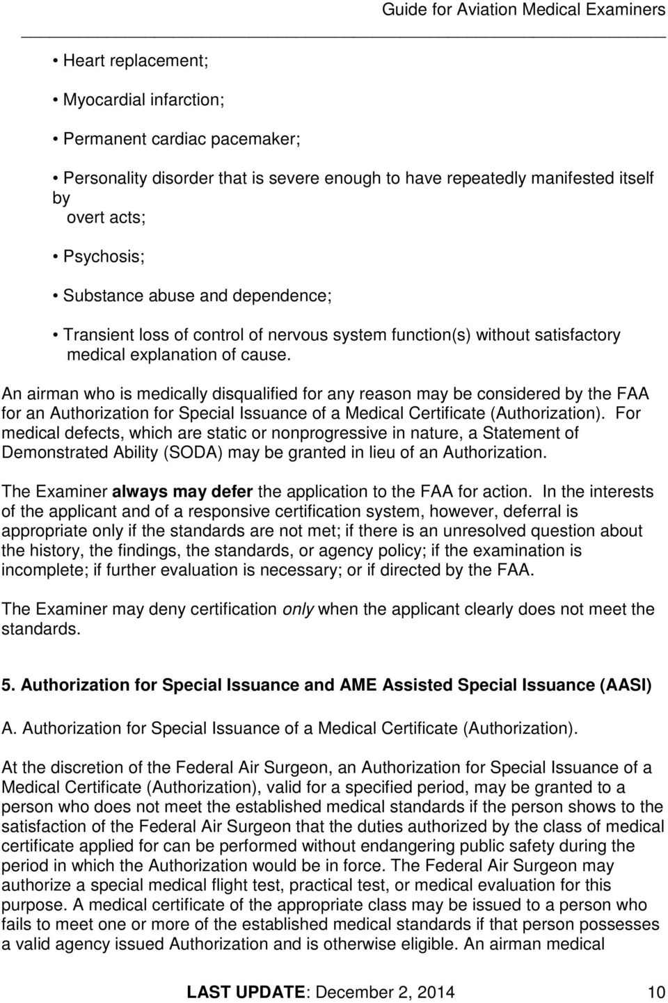 An airman who is medically disqualified for any reason may be considered by the FAA for an Authorization for Special Issuance of a Medical Certificate (Authorization).