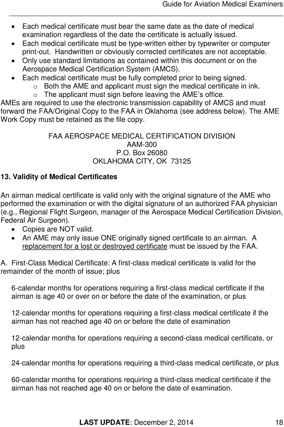 Only use standard limitations as contained within this document or on the Aerospace Medical Certification System (AMCS). Each medical certificate must be fully completed prior to being signed.