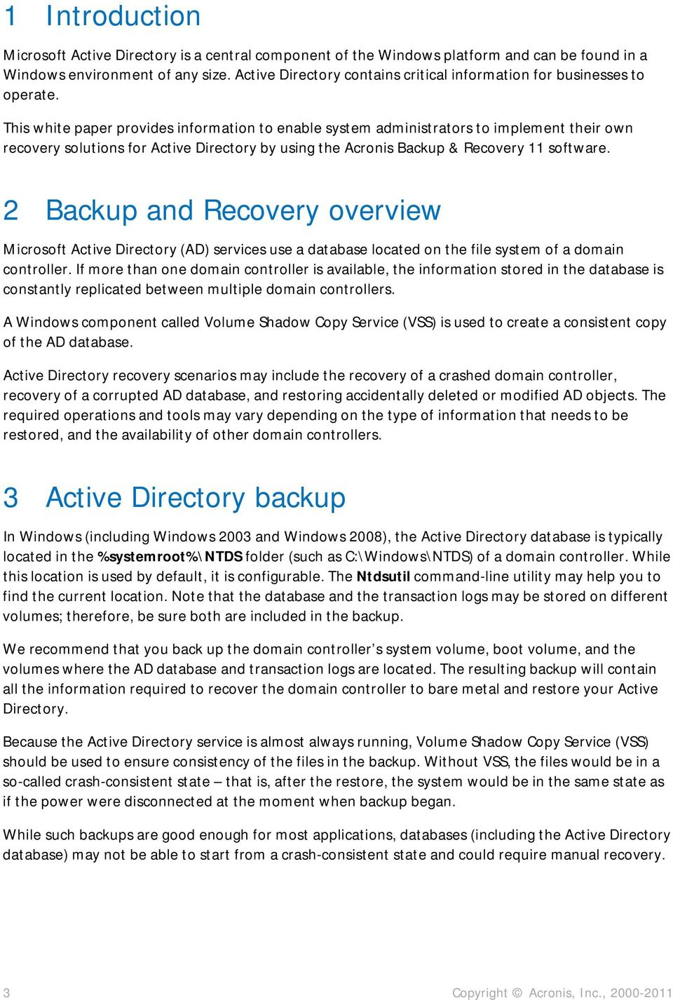 This white paper provides information to enable system administrators to implement their own recovery solutions for Active Directory by using the Acronis Backup & Recovery 11 software.