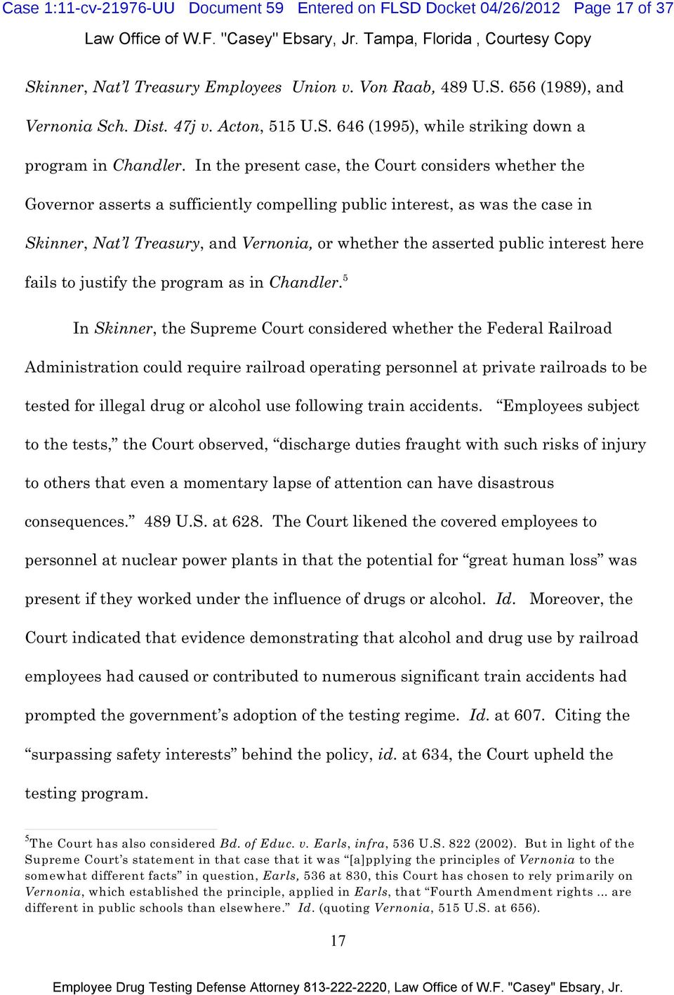 In the present case, the Court considers whether the Governor asserts a sufficiently compelling public interest, as was the case in Skinner, Nat l Treasury, and Vernonia, or whether the asserted