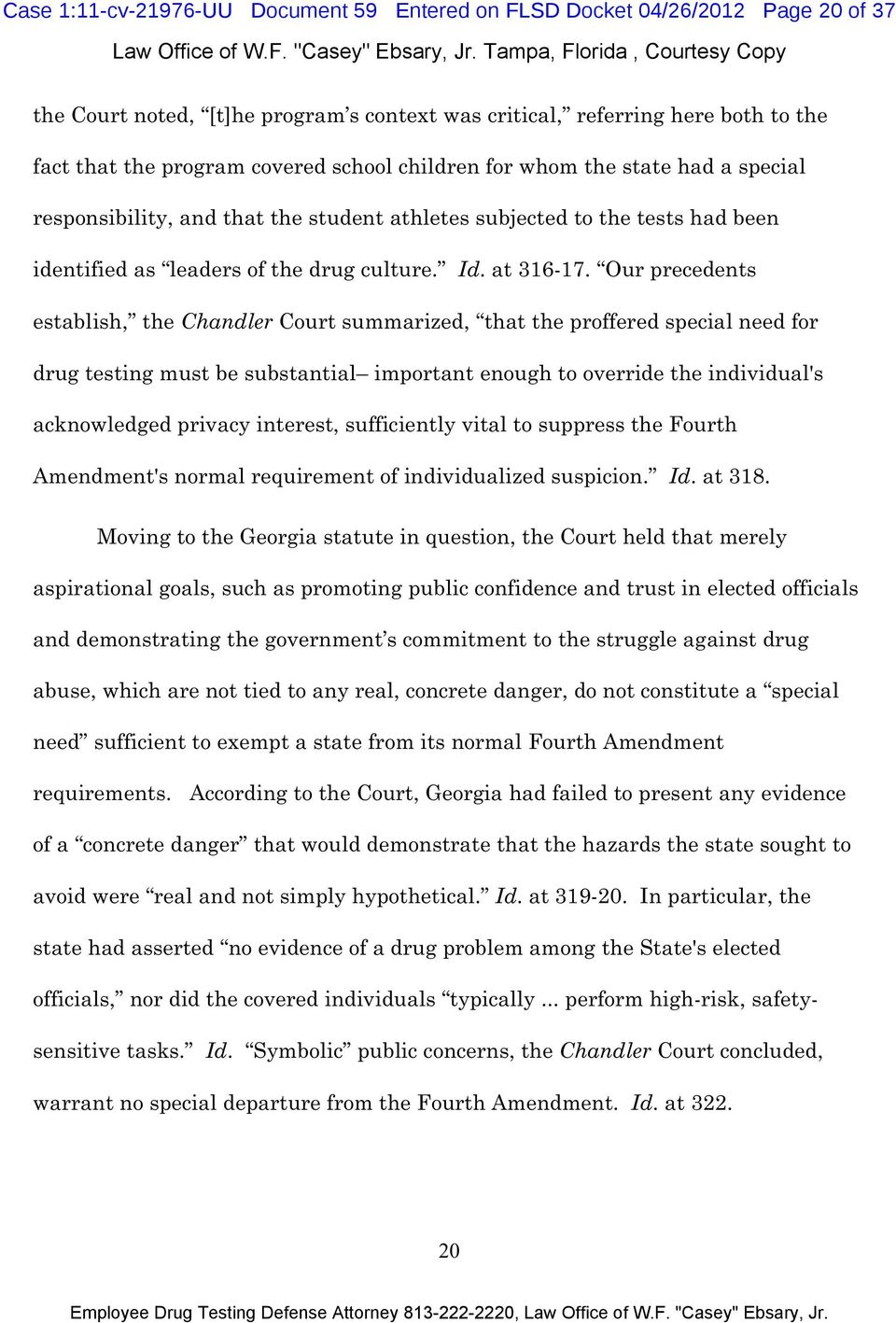 Our precedents establish, the Chandler Court summarized, that the proffered special need for drug testing must be substantial important enough to override the individual's acknowledged privacy