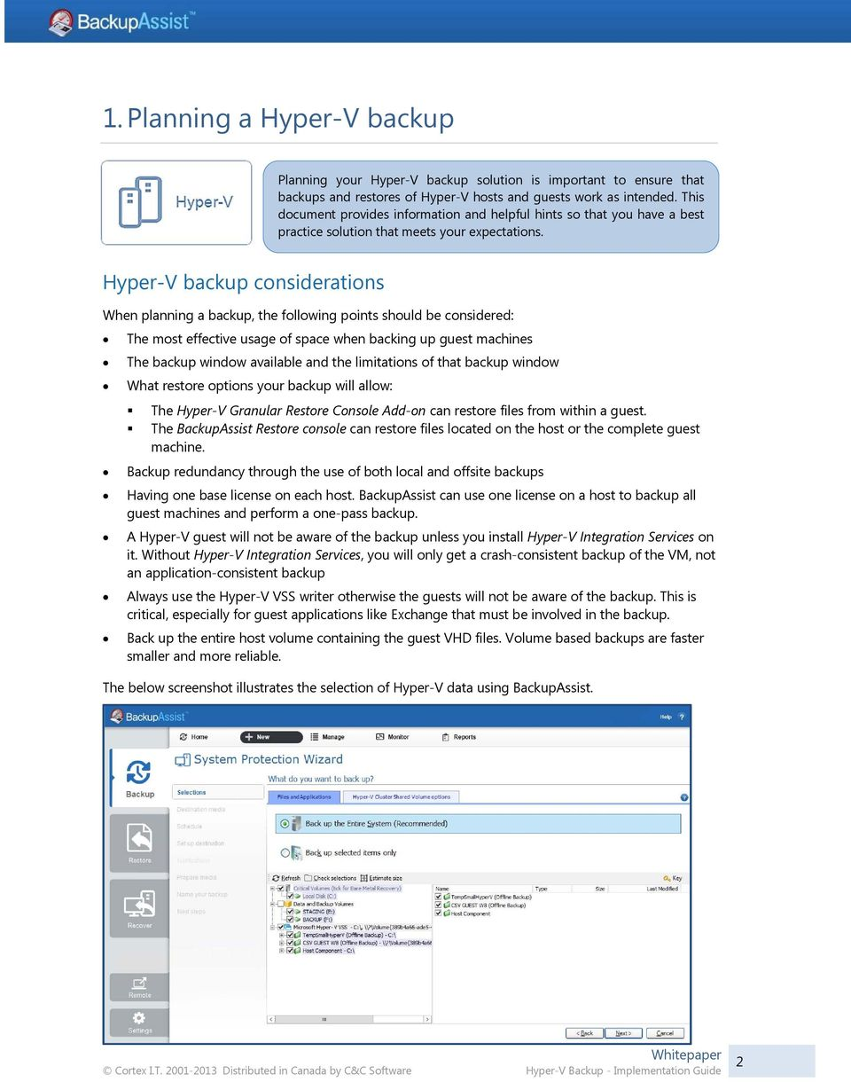 Hyper-V backup considerations When planning a backup, the following points should be considered: The most effective usage of space when backing up guest machines The backup window available and the