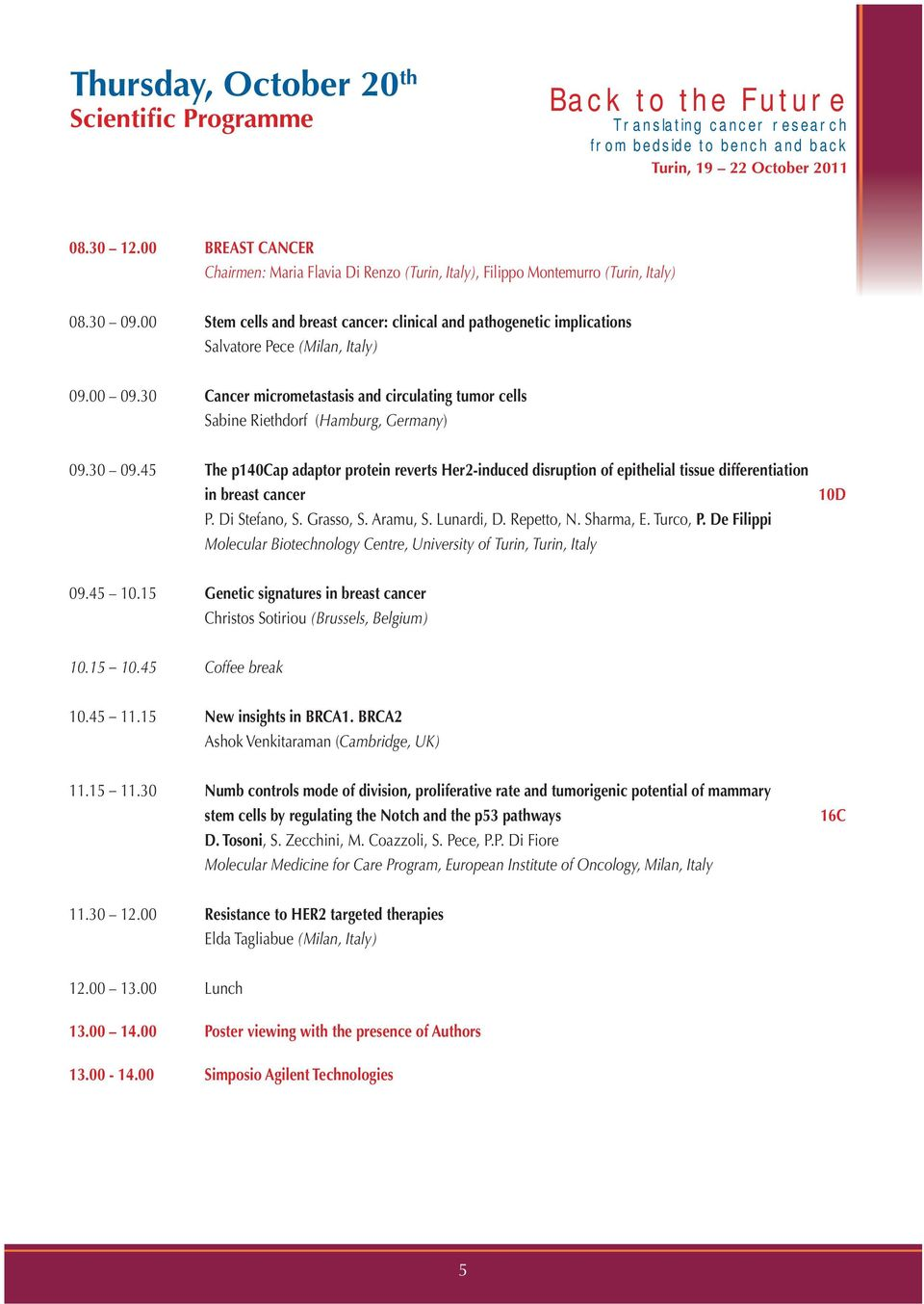 30 Cancer micrometastasis and circulating tumor cells Sabine Riethdorf (Hamburg, Germany) 09.30 09.