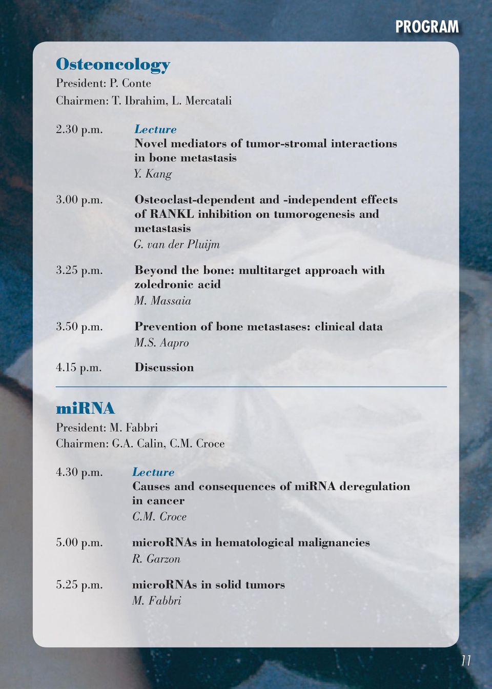 Fabbri Chairmen: G.A. Calin, C.M. Croce 4.30 p.m. Lecture Causes and consequences of mirna deregulation in cancer C.M. Croce 5.00 p.m. micrornas in hematological malignancies R.