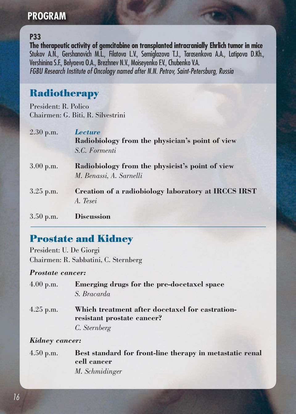 Polico Chairmen: G. Biti, R. Silvestrini 2.30 p.m. Lecture Radiobiology from the physician s point of view S.C. Formenti 3.00 p.m. Radiobiology from the physicist s point of view M. Benassi, A.
