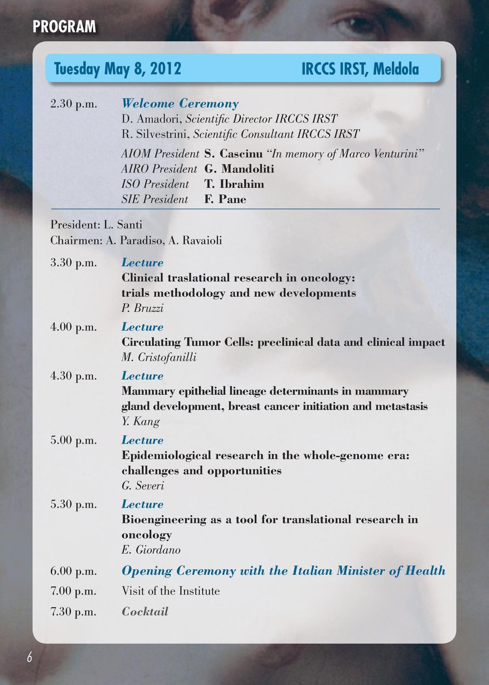Bruzzi 4.00 p.m. Lecture Circulating Tumor Cells: preclinical data and clinical impact M. Cristofanilli 4.30 p.m. Lecture Mammary epithelial lineage determinants in mammary gland development, breast cancer initiation and metastasis Y.