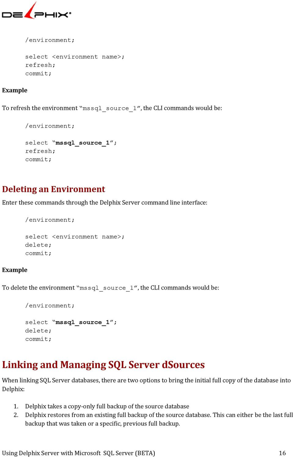 /environment; select mssql_source_1 ; delete; Linking and Managing SQL Server dsources When linking SQL Server databases, there are two options to bring the initial full copy of the database into