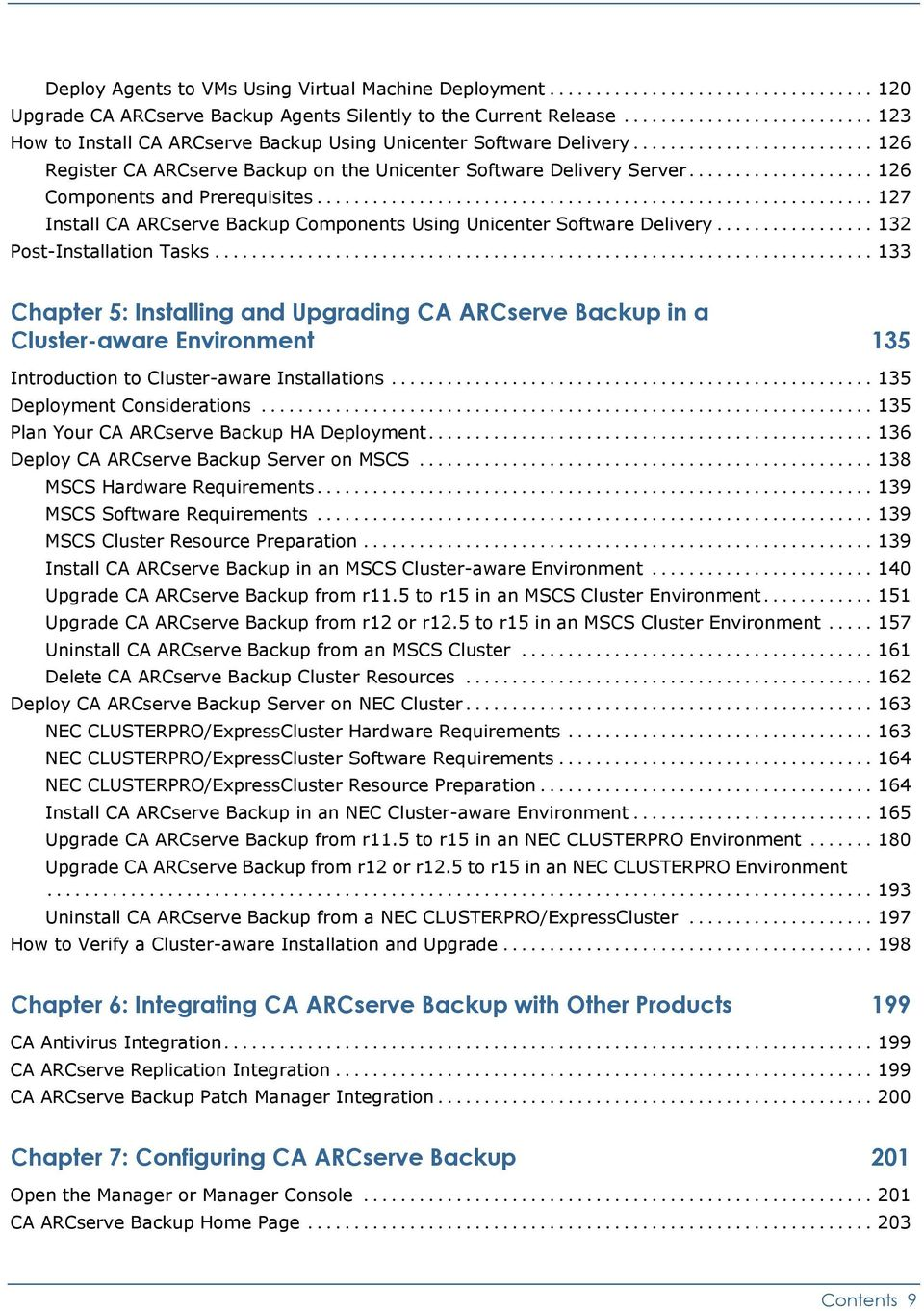 .. 132 Post-Installation Tasks... 133 Chapter 5: Installing and Upgrading CA ARCserve Backup in a Cluster-aware Environment 135 Introduction to Cluster-aware Installations.