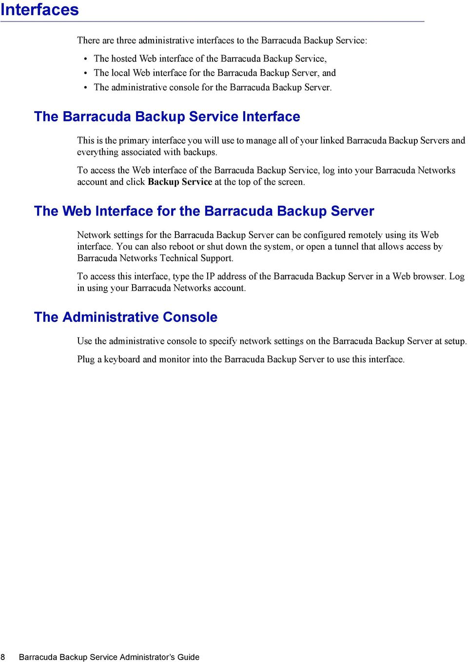 The Barracuda Backup Service Interface This is the primary interface you will use to manage all of your linked Barracuda Backup Servers and everything associated with backups.