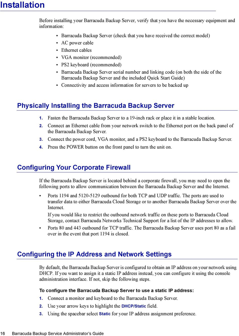 included Quick Start Guide) Connectivity and access information for servers to be backed up Physically Installing the Barracuda Backup Server 1.