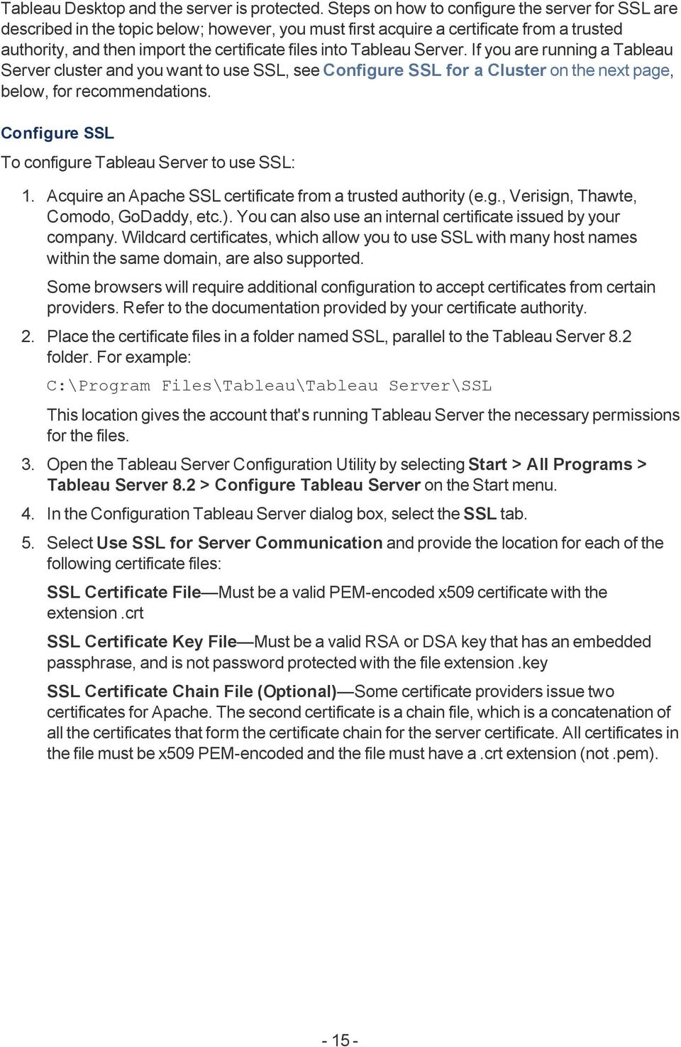 Tableau Server. If you are running a Tableau Server cluster and you want to use SSL, see Configure SSL for a Cluster on the next page, below, for recommendations.
