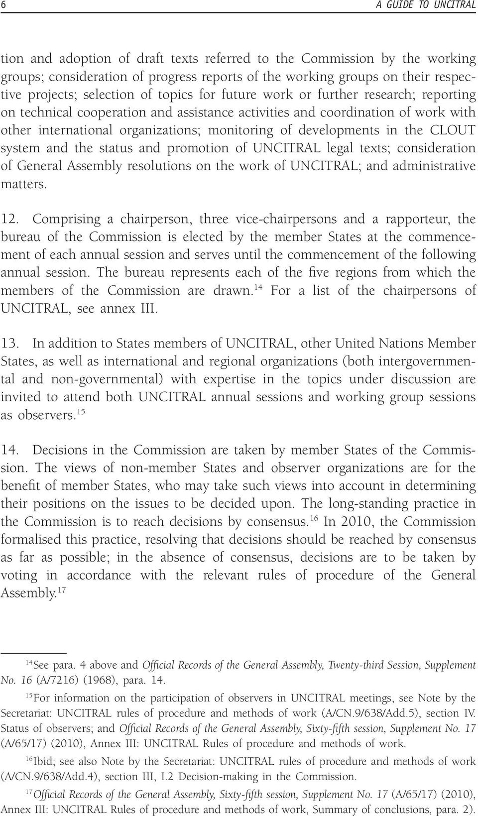 developments in the CLOUT system and the status and promotion of UNCITRAL legal texts; consideration of General Assembly resolutions on the work of UNCITRAL; and administrative matters. 12.