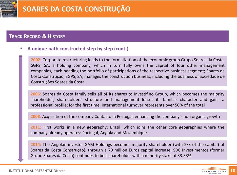 companies, each heading the portfolio of participations of the respective business segment; Soares da Costa Construção, SGPS, SA, manages the construction business, including the business of