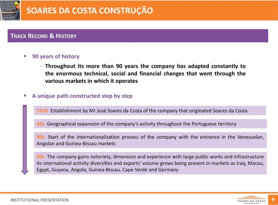 company s activity throughout the Portuguese territory 80s: Start of the internationalization process of the company with the entrance in the Venezuelan, Angolan and Guinea-Bissau markets 90s: The