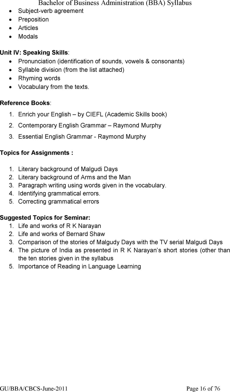 Essential English Grammar - Raymond Murphy Topics for Assignments : 1. Literary background of Malgudi Days 2. Literary background of Arms and the Man 3.