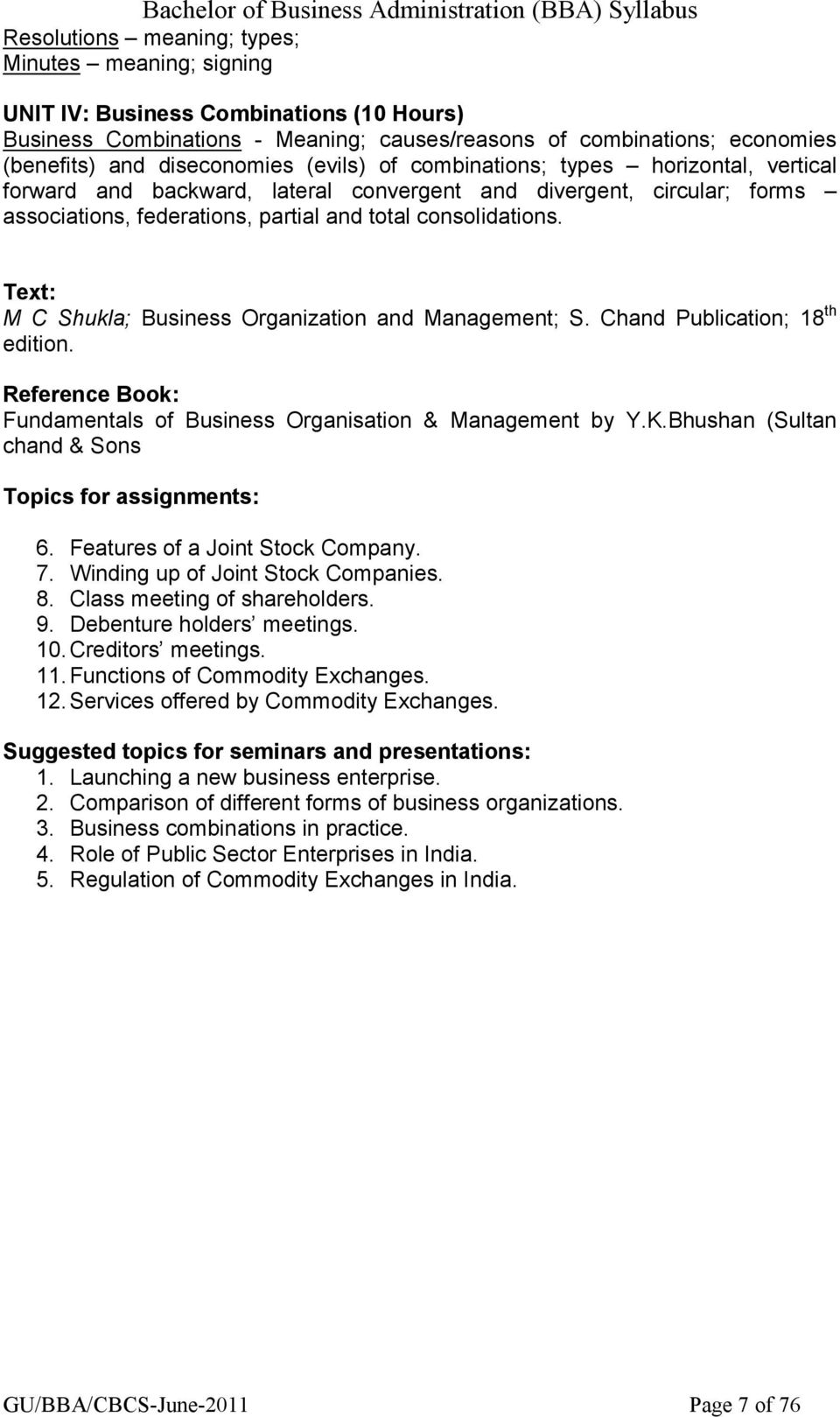 Text: M C Shukla; Business Organization and Management; S. Chand Publication; 18 th edition. Reference Book: Fundamentals of Business Organisation & Management by Y.K.