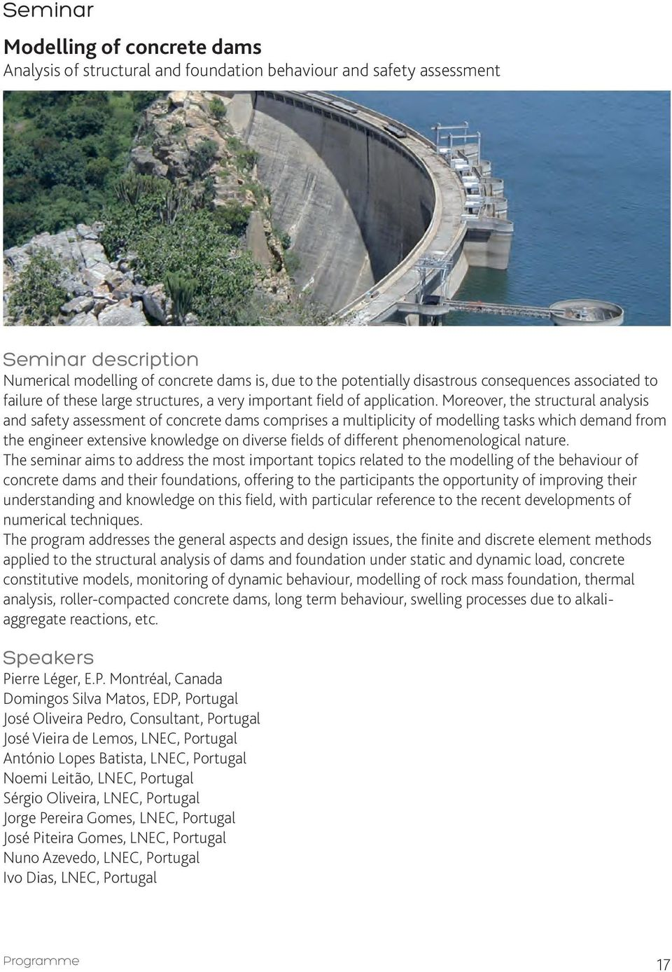 Moreover, the structural analysis and safety assessment of concrete dams comprises a multiplicity of modelling tasks which demand from the engineer extensive knowledge on diverse fields of different