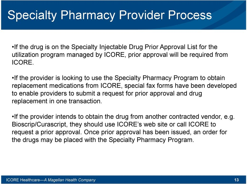 prior approval and drug replacement in one transaction. If the provider intends to obtain the drug from another contracted vendor, e.g. Bioscrip/Curascript, they should use ICORE s web site or call ICORE to request a prior approval.
