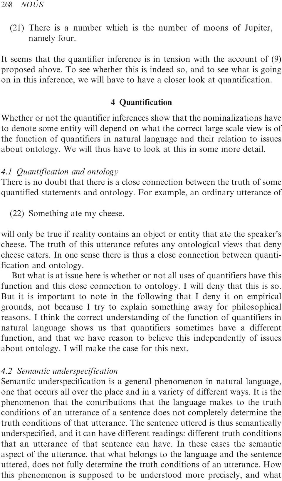 4 Quantification Whether or not the quantifier inferences show that the nominalizations have to denote some entity will depend on what the correct large scale view is of the function of quantifiers