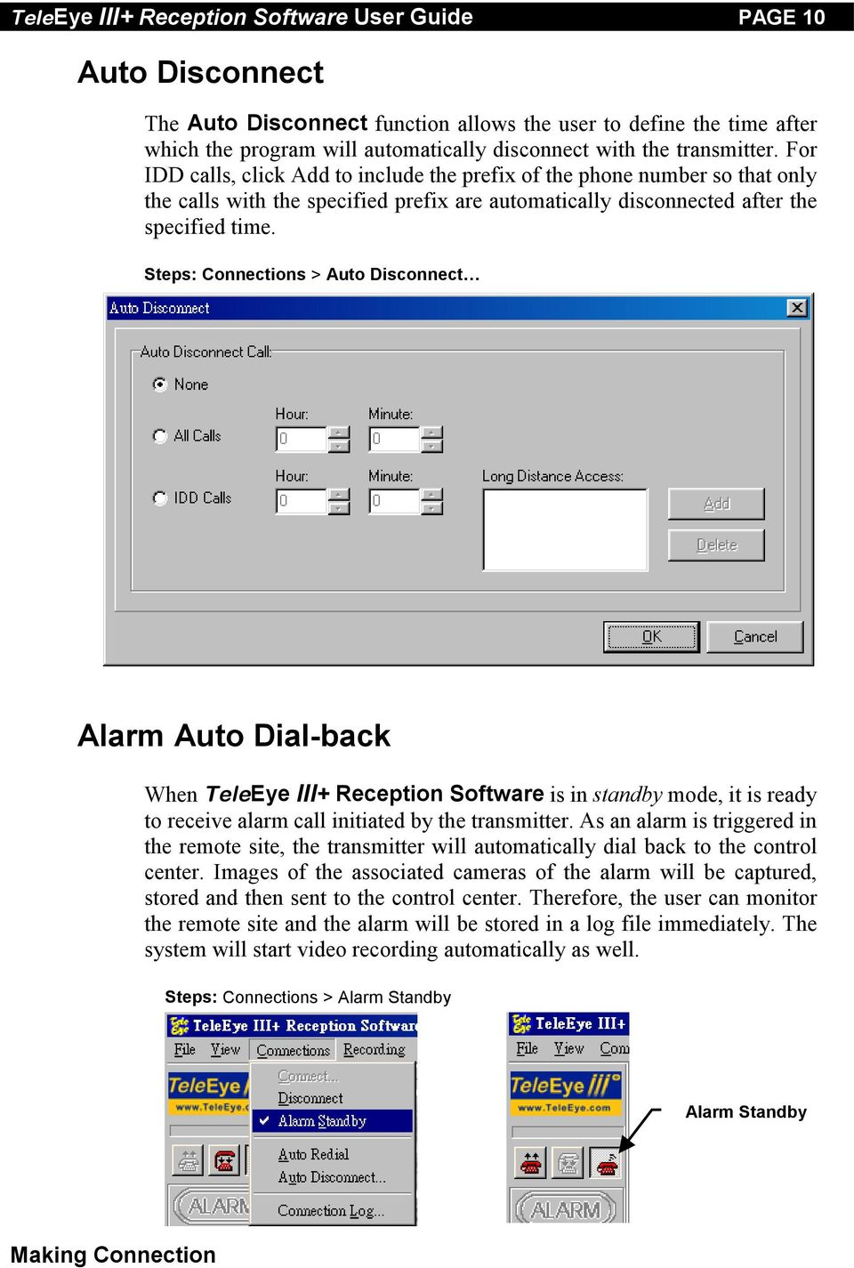Steps: Connections > Auto Disconnect Alarm Auto Dial-back When TeleEye III+ Reception Software is in standby mode, it is ready to receive alarm call initiated by the transmitter.