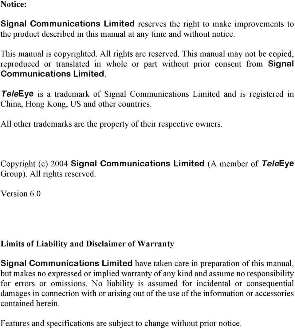 TeleEye is a trademark of Signal Communications Limited and is registered in China, Hong Kong, US and other countries. All other trademarks are the property of their respective owners.