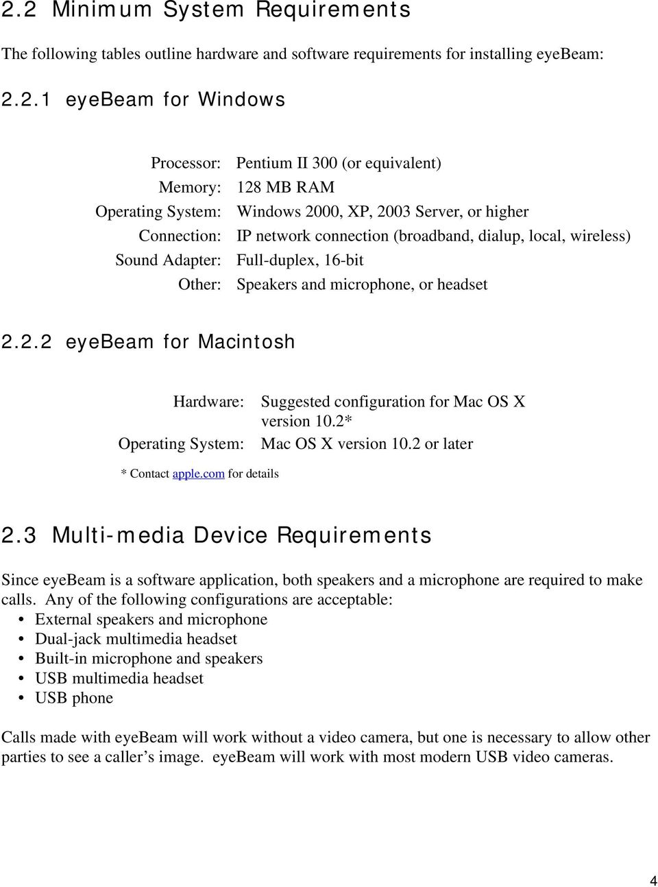 microphone, or headset 2.2.2 eyebeam for Macintosh Hardware: Operating System: Suggested configuration for Mac OS X version 10.2* Mac OS X version 10.2 or later * Contact apple.com for details 2.