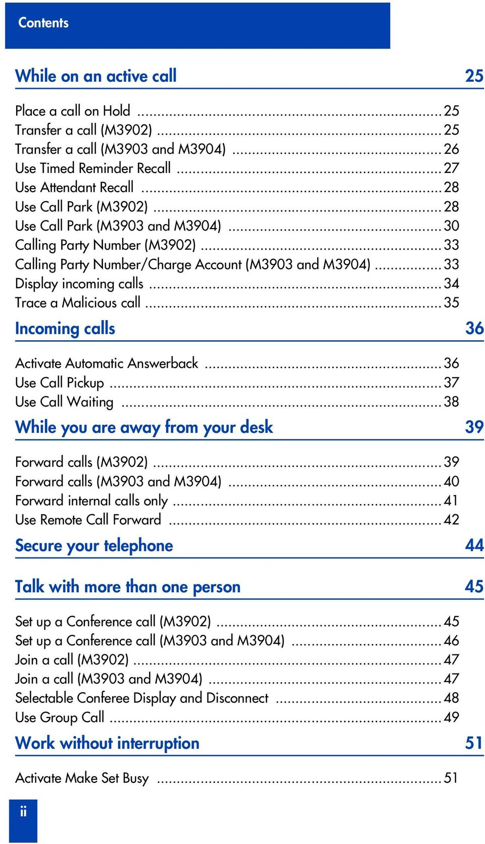 ..34 Trace a Malicious call...35 Incoming calls 36 Activate Automatic Answerback...36 Use Call Pickup...37 Use Call Waiting...38 While you are away from your desk 39 Fward calls (M3902).
