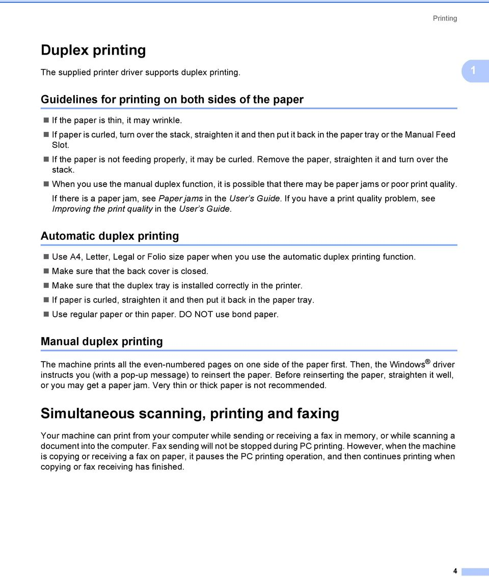 Remove the paper, straighten it and turn over the stack. When you use the manual duplex function, it is possible that there may be paper jams or poor print quality.
