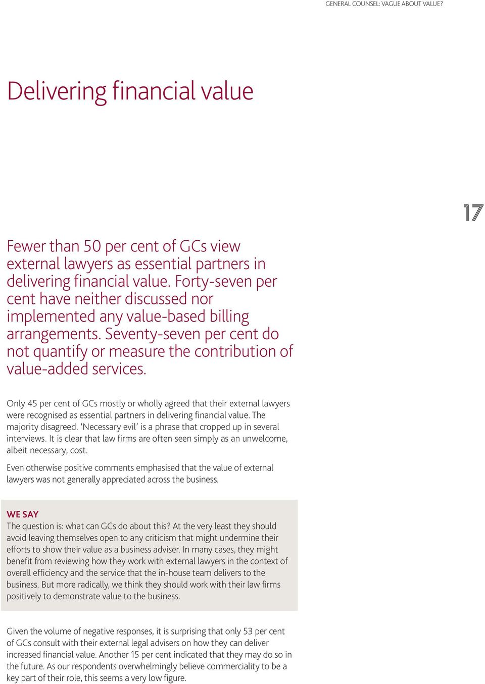 Only 45 per cent of GCs mostly or wholly agreed that their external lawyers were recognised as essential partners in delivering financial value. The majority disagreed.